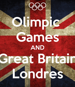 Poster: Olimpic  Games AND Great Britain Londres