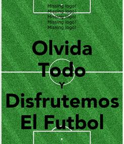 Poster: Olvida Todo Y Disfrutemos El Futbol