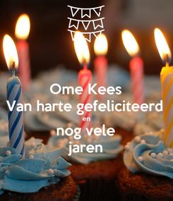 Poster: Ome Kees Van harte gefeliciteerd en nog vele jaren