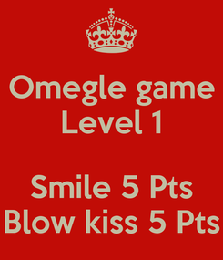 Poster: Omegle game Level 1  Smile 5 Pts Blow kiss 5 Pts