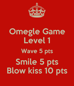 Poster: Omegle Game Level 1 Wave 5 pts Smile 5 pts Blow kiss 10 pts