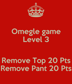 Poster: Omegle game Level 3  Remove Top 20 Pts Remove Pant 20 Pts