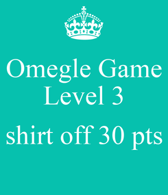 Poster: Omegle Game Level 3  shirt off 30 pts