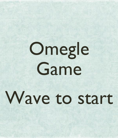 Poster: Omegle Game  Wave to start