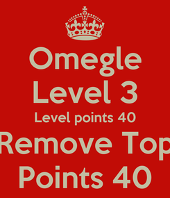 Poster: Omegle Level 3 Level points 40 Remove Top Points 40