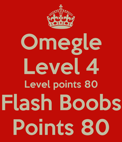 Poster: Omegle Level 4 Level points 80 Flash Boobs Points 80