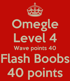 Poster: Omegle Level 4 Wave points 40 Flash Boobs 40 points