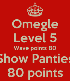 Poster: Omegle Level 5 Wave points 80 Show Panties 80 points