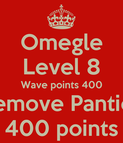 Poster: Omegle Level 8 Wave points 400 Remove Panties 400 points