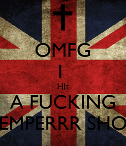 Poster: OMFG I  HIt A FUCKING TEMPERRR SHOT