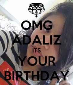 Poster: OMG ADALIZ ITS YOUR BIRTHDAY