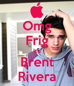 Poster: Omg Frig It's Brent Rivera