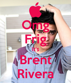 Poster: Omg Frig It's Brent Rivera