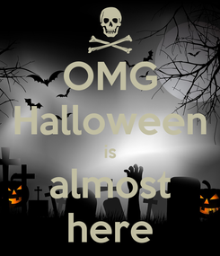 Poster: OMG Halloween is almost here