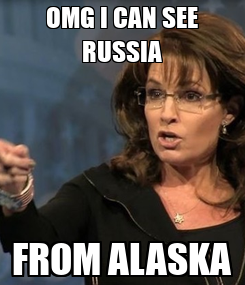 Poster: OMG I CAN SEE RUSSIA FROM ALASKA