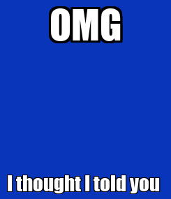 Poster: OMG I thought I told you