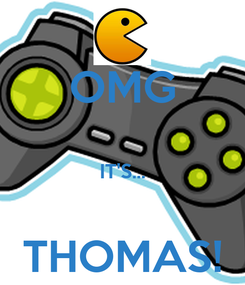 Poster: OMG  IT'S...  THOMAS!
