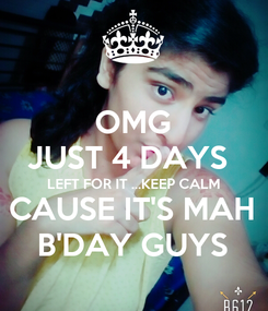 Poster: OMG JUST 4 DAYS  LEFT FOR IT ...KEEP CALM CAUSE IT'S MAH B'DAY GUYS