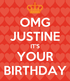 Poster: OMG JUSTINE IT'S YOUR BIRTHDAY