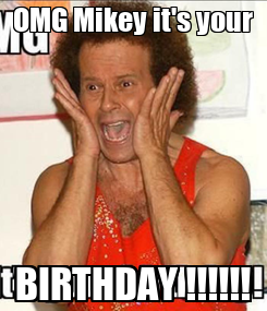 Poster: OMG Mikey it's your BIRTHDAY !!!!!!