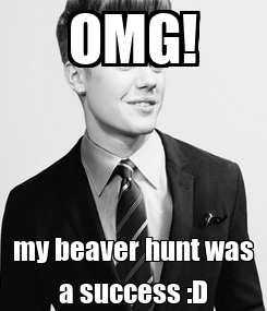 Poster: OMG! my beaver hunt was a success :D