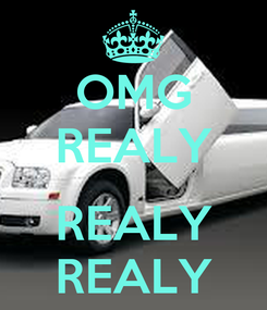 Poster: OMG REALY  REALY REALY