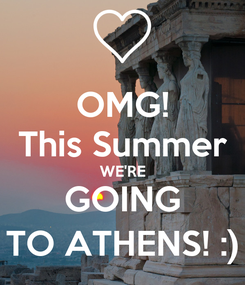 Poster: OMG! This Summer WE'RE GOING TO ATHENS! :)