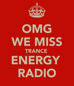 Poster: OMG WE MISS TRANCE  ENERGY  RADIO