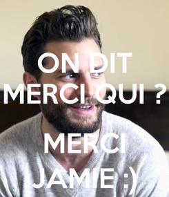 Poster: ON DIT MERCI QUI ?  MERCI JAMIE :)
