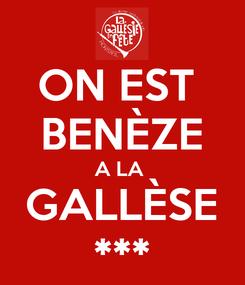 Poster: ON EST  BENÈZE A LA  GALLÈSE ***