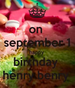 Poster: on  september 1 happy  birthday  henry benry