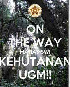 Poster: ON THE WAY MAHASISWI KEHUTANAN UGM!!