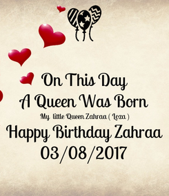Poster: On This Day A Queen Was Born My  little Queen Zahraa ( Loza ) Happy Birthday Zahraa 03/08/2017