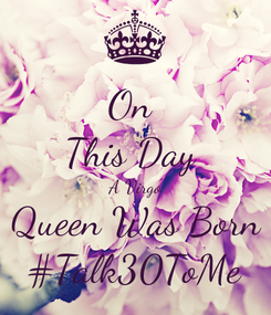 Poster: On  This Day  A Virgo Queen Was Born #Talk30ToMe