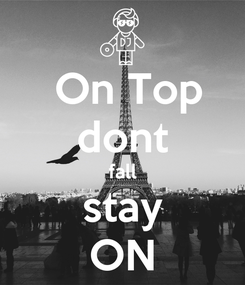 Poster:  On Top dont fall stay ON