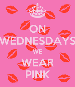 Poster: ON WEDNESDAYS WE WEAR PINK
