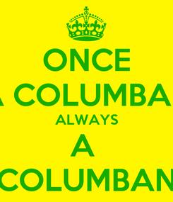 Poster: ONCE A COLUMBAN  ALWAYS  A  COLUMBAN