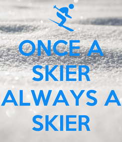 Poster: ONCE A SKIER  ALWAYS A SKIER
