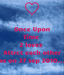 Poster: Once Upon Time  2 loves  Attrct each other as on 27 sep 2010...
