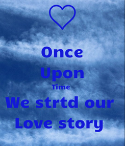 Poster: Once Upon Time  We strtd our  Love story