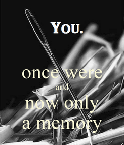 Poster:  once were and now only a memory