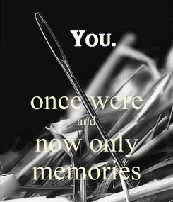 Poster:  once were and now only memories
