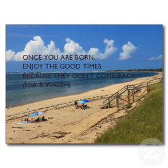 Poster: ONCE YOU ARE BORN, ENJOY THE GOOD TIMES BECAUSE THEY DON'T COME BACK (MIA R WALSH)