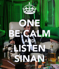 Poster: ONE BE CALM AND LISTEN SINAN