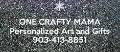 Poster:  ONE CRAFTY MAMA Personalized Art and Gifts 903-413-8851