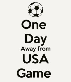 Poster: One  Day Away from USA Game