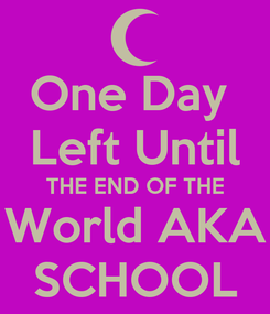 Poster: One Day  Left Until THE END OF THE World AKA SCHOOL