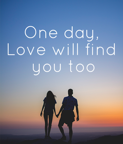 Poster: One day, Love will find  you too