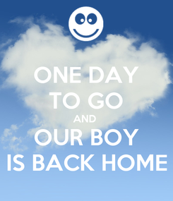Poster: ONE DAY TO GO AND  OUR BOY IS BACK HOME