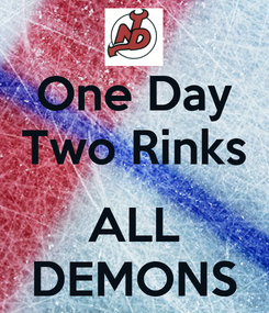 Poster: One Day Two Rinks  ALL DEMONS